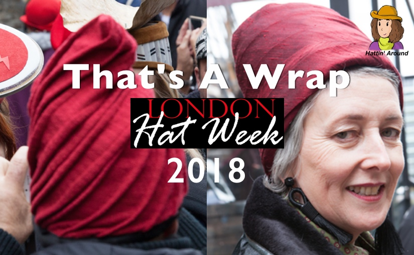 London Hat Week 2018 – That's A Wrap