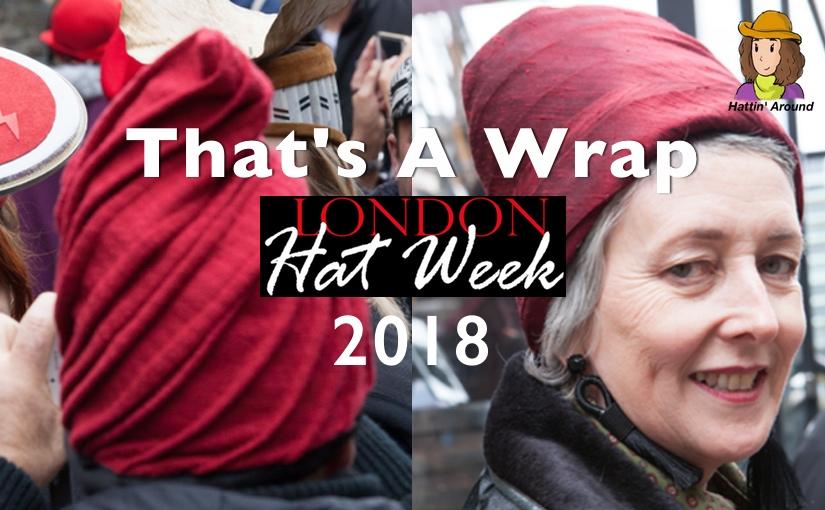 London Hat Week 2018 – That's A Wrap